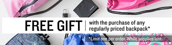 FREE GIFT With purchase of a regularly priced backpack. Limit one per order. While supplies last.